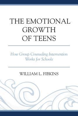 The Emotional Growth of Teens: How Group Counseling Intervention Works for Schools William L. Fibkins