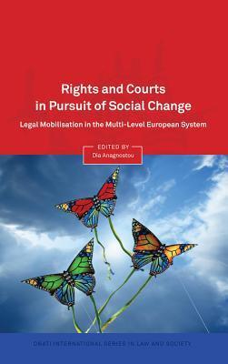 Rights and Courts in Pursuit of Social Change: Legal Mobilisation in the Multi-Level European System Dia Anagnostou