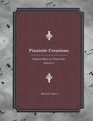 Pianistic Creations: Piano Solos Book 2: Piano Solos Book 2  by  Kevin G. Pace