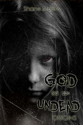 God of the Undead: Origins Shane Mullins