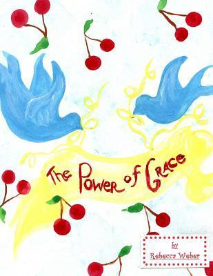 The Power of Grace  by  Rebecca Weber