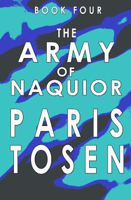 The Army of Naquior: Book 4 Paris Tosen