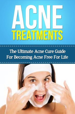 Acne Treatments- The Ultimate Acne Cure Guide for Becoming Acne Free for Life Lauren Morgan