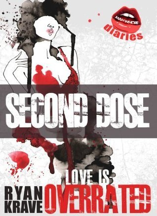 Second Dose: Love Is Overrated (Man Whore Diaries, #2)  by  Ryan Krave