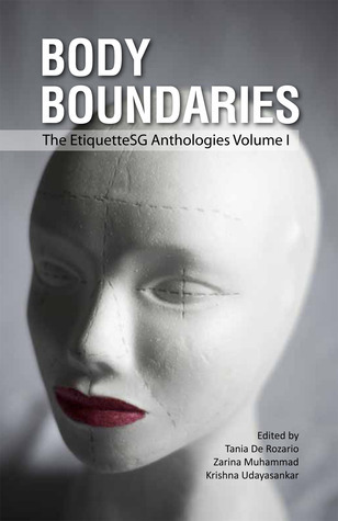 Body Boundaries: The EtiquetteSG Anthologies, Volume 1 Tania De Rozario