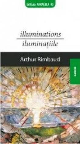 Illuminations.Iluminatiile Arthur Rimbaud