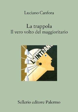 La trappola: Il vero volto del maggioritario (Il divano)  by  Luciano Canfora