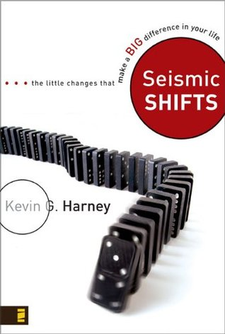 Seismic Shifts: The Little Changes That Make a BIG Difference in Your Life  by  Kevin G. Harney