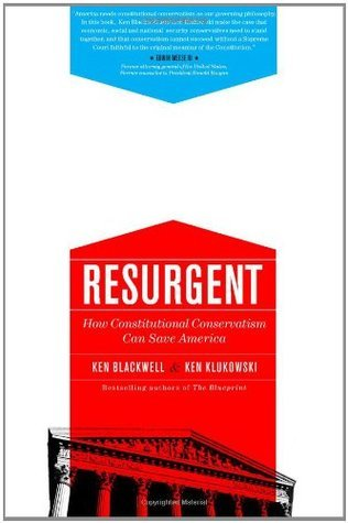 Resurgent: How Constitutional Conservatism Can Save America  by  Ken Blackwell