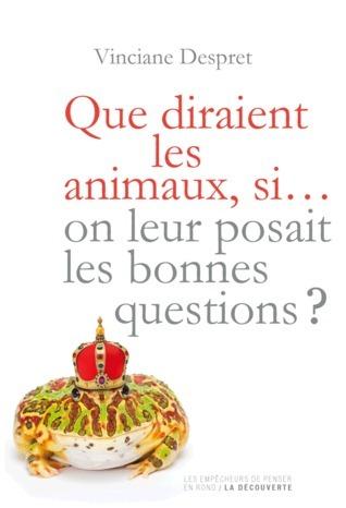 Que diraient les animaux, si...on leur posait les bonnes questions?  by  Vinciane Despret