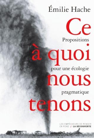 Ce à quoi nous tenons: Propositions pour une écologie pragmatique  by  Émilie Hache