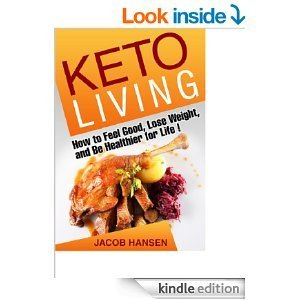 Keto Living: How to Feel Good, Lose Weight, and Be Healthier for Life! Jacob Hansen