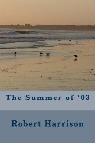 The Summer of 03 Robert W Harrison