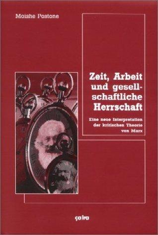 Zeit, Arbeit Und Gesellschaftliche Herrschaft  by  Moishe Postone
