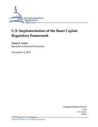 U.S. Implementation of the Basel Capital Regulatory Framework  by  Darryl E. Getter