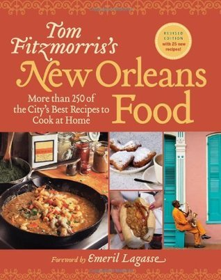 Tom Fitzmorriss New Orleans Food (Revised Edition): More Than 250 of the Citys Best Recipes to Cook at Home  by  Tom Fitzmorris