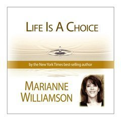 Life Is a Choice (Marianne Williamson L.A. Lecture Series) Marianne Williamson