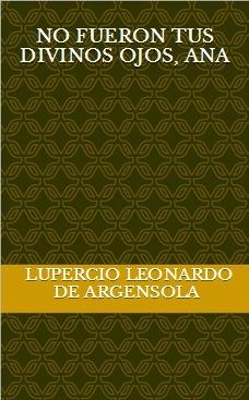 No fueron tus divinos ojos, Ana  by  Lupercio Leonardo de Argensola