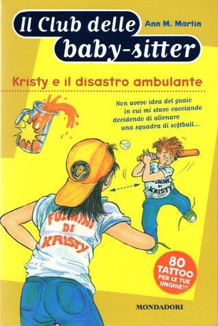 Kristy e il disastro ambulante  by  Ann M. Martin