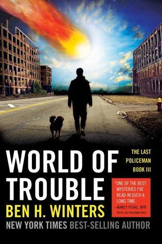 World of Trouble (The Last Policeman Book, #3) Ben H. Winters