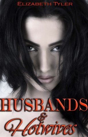 Husbands and Hotwives: 7 Tales of Wife Sharing Erotica  by  Elizabeth Tyler