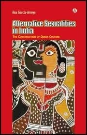 Alternative Sexualities in India - The Construction of Queer Culture  by  Ana García Arroyo
