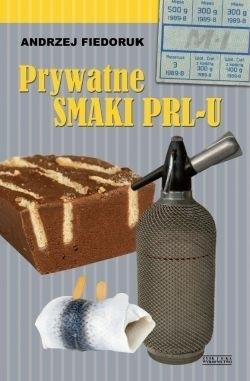 Prywatne smaki PRL-u  by  Andrzej Fiedoruk