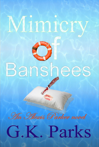 Mimicry of Banshees (Alexis Parker #3)  by  G.K. Parks