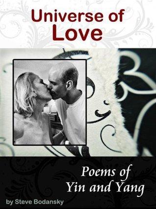 Universe of Love: Poems of Yin and Yang Steve Bodansky