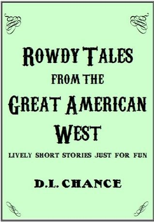 Rowdy Tales From The Great American West D.L. Chance
