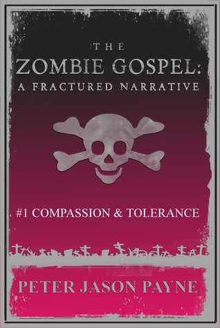 Compassion & Tolerance, Part One (The Zombie Gospel, #1)  by  Peter Jason Payne