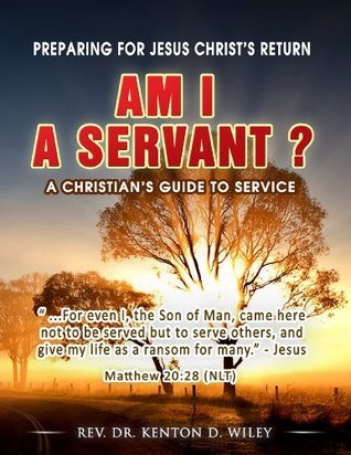Am I a Servant?  A Christians Guide to Service  by  Kenton D. Wiley