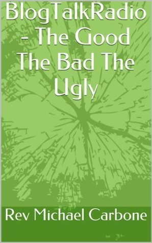 BlogTalkRadio - The Good The Bad The Ugly  by  Michael GayPsychic Carbone