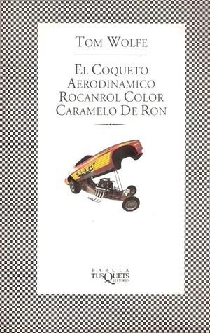El Coqueto Aerodinámico Rocanrol Color Caramelo de Ron. Tom Wolfe