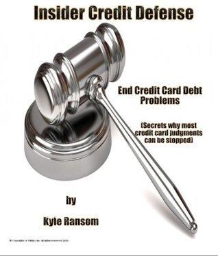 Insider Credit Defense- End Credit Card Debt Problems Kyle Ransom