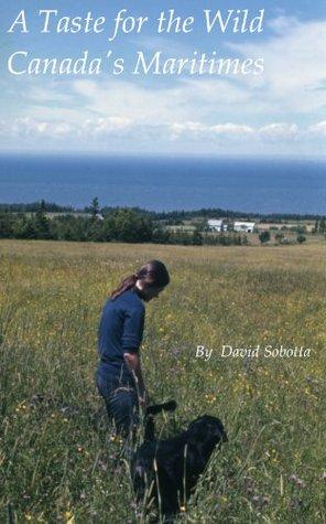 A Taste for the Wild, Canadas Maritimes David Sobotta