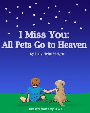 I Miss You: All Pets Go to Heaven (77 Ways to Parent Series) Judy Helm Wright
