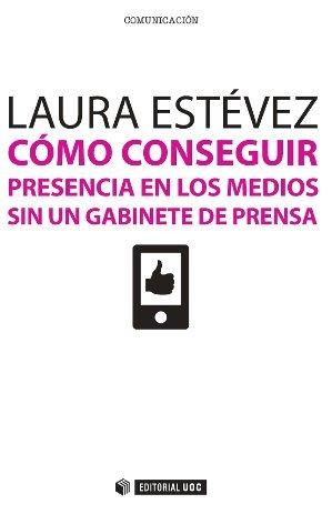 Cómo conseguir presencia en los medios sin un gabinete de prensa  by  Laura Estévez