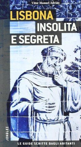 Lisbona insolita e segreta  by  Vitor Manuel Adrião