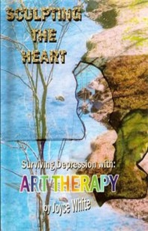 Sculpting the Heart with Art Therapy Basic Counseling eBook #1  by  Joyce White