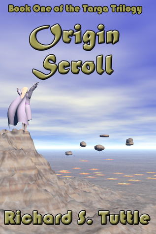 Origin Scroll (Targa Trilogy #1)  by  Richard S. Tuttle