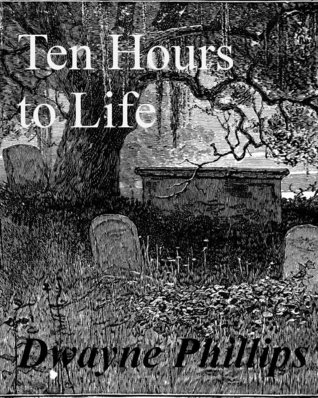 Ten Hours to Life  by  Dwayne Phillips