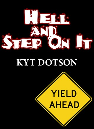Hell and Step On It Kyt Dotson