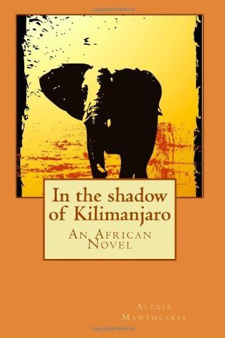 In the Shadow of Kilimanjaro: An African Novel Alexis Mantheakis