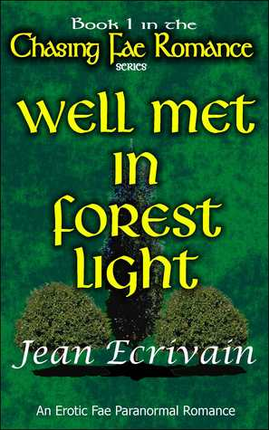 Chasing Fae Romance Book 1 Well Met in Forest Light: An Erotic Fae Paranormal Romance  by  Jean Ecrivain
