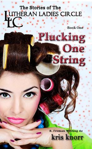 Plucking One String (The Lutheran Ladies Circle, #1)  by  Kris Knorr