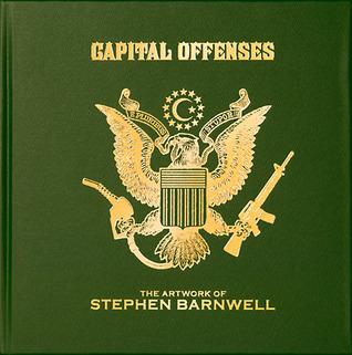 Capital Offenses, The Artwork of Stephen Barnwell  by  Stephen Barnwell