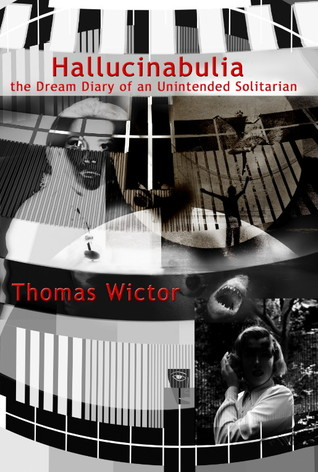 Hallucinabulia: The Dream Diary of an Unintended Solitarian Thomas Wictor