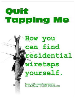 Quit Tapping Me - How you can find residential wiretaps yourself. Kevin D. Murray