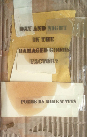 Day and Night in the Damaged Goods Factory Mike Watts